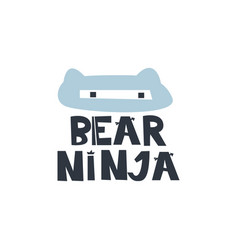 Bear ninja hand drawn style typography poster with vector