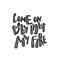 retro quote come baby light my fire vector image