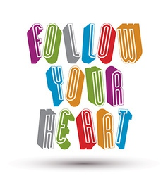 Follow Your Heart phrase made with 3d retro style vector