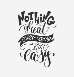 nothing great ever came that easy - hand lettering vector image