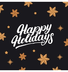 Happy holidays hand drawn lettering and golden vector