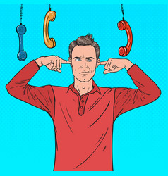 Pop art overworked frustrated man closed ears vector