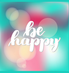 Be happy hand drawn brush lettering on vector