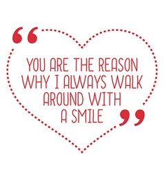 Funny love quote You are the reason why I always vector image