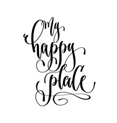 my happy place - hand lettering text positive vector image