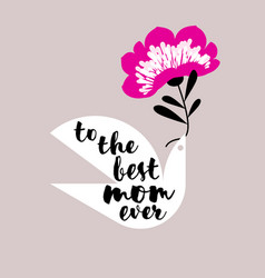 best mom ever and bird holding pink flower vector image