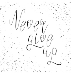 inspirational lettering never give up vector image vector image