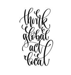 think global act local - hand lettering text vector image
