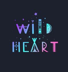 Wild heart lettering boho inspirational vector