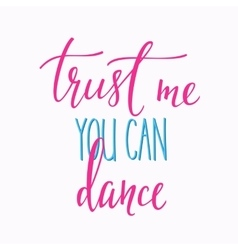 Trust me you can dance quote typography vector image vector image