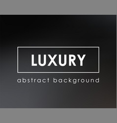 luxury abstract blur background dark gradient vector image