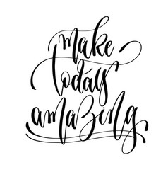make today amazing - hand lettering text positive vector image