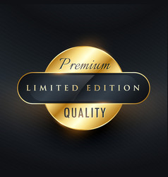 Premium limited edition golden label or badge vector