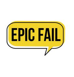 epic fail speech bubble vector image
