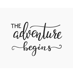 The Adventure Begins life style inspiration quotes vector image