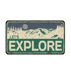 lets explore vintage rusty metal sign vector image
