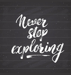 lettering never never stop exploring motivational vector image vector image