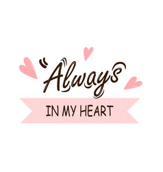 Always in my heart hand drawn lettering vector