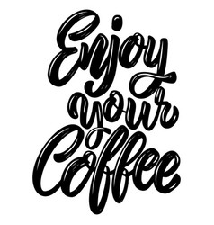 Enjoy your coffee lettering phrase on white vector
