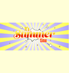 it is summer time vintage text retro comic vector image