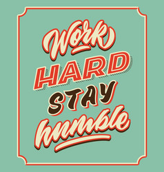 work hard stay humble retro vintage hand lettering vector image