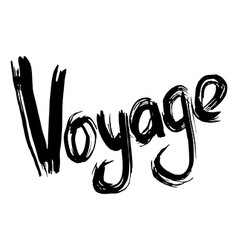Voyage hand lettering Handmade calligraphy vector image