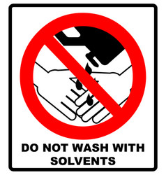Do not wash hands with solvents sign vector