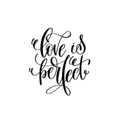 Love is perfect hand lettering romantic quote vector