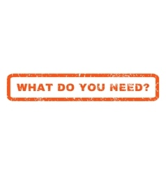 What Do You Need Question Rubber Stamp vector image