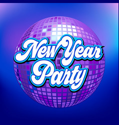 Disco ball with new year party text vector