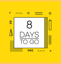 Eight days to go timer banner in geometry style vector