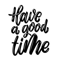 have a good time lettering phrase isolated on vector image