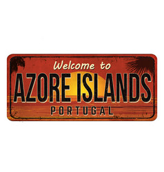 welcome to azore islands vintage rusty metal sign vector image