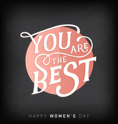 Womens day you are best typographical card vector