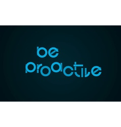 Be Proactive slogan vector