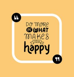 Do more what makes you happy quote vector