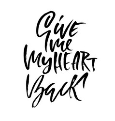 Give me my heart back handdrawn calligraphy for vector