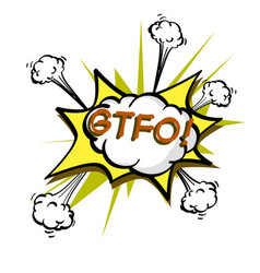 gtfo colorful speech bubble and explosions in pop vector image