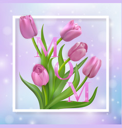 happy mothers day card with tulips vector image