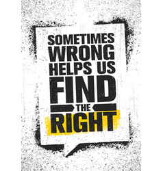 Sometimes wrong helps us find the right inspiring vector