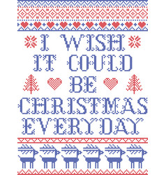 i wish it could be christmas everyday scandinavian vector image