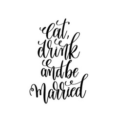 Eat drink and be married hand lettering romantic vector
