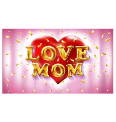 I love mom gold ballons and red heart font type vector