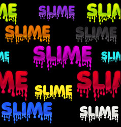 Seamless pattern colored text slime black goo vector