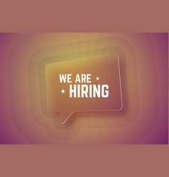 we are hiring glass speech bubble on gradient vector image