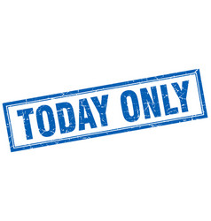 Today only blue grunge square stamp on white vector
