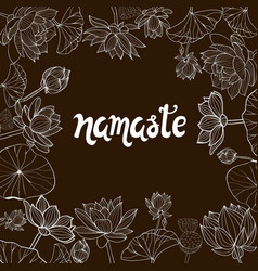 Lotuses flowers and lettering namaste vector