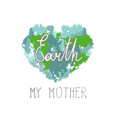 my mother earth quote on a heart from blurs vector image