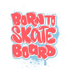 Born to skate board t-shirt graphics vector