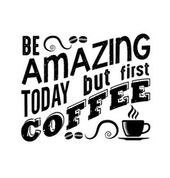 coffee quote be amazing today but first vector image
